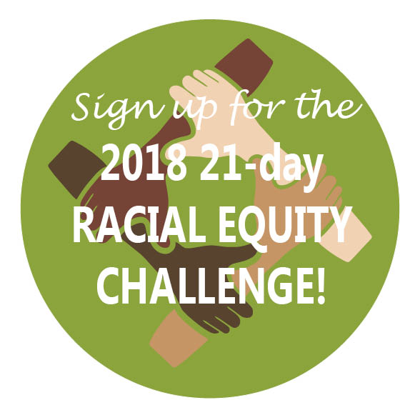 """Sign up for the 2018 21-day Racial Equity Challenge!"""